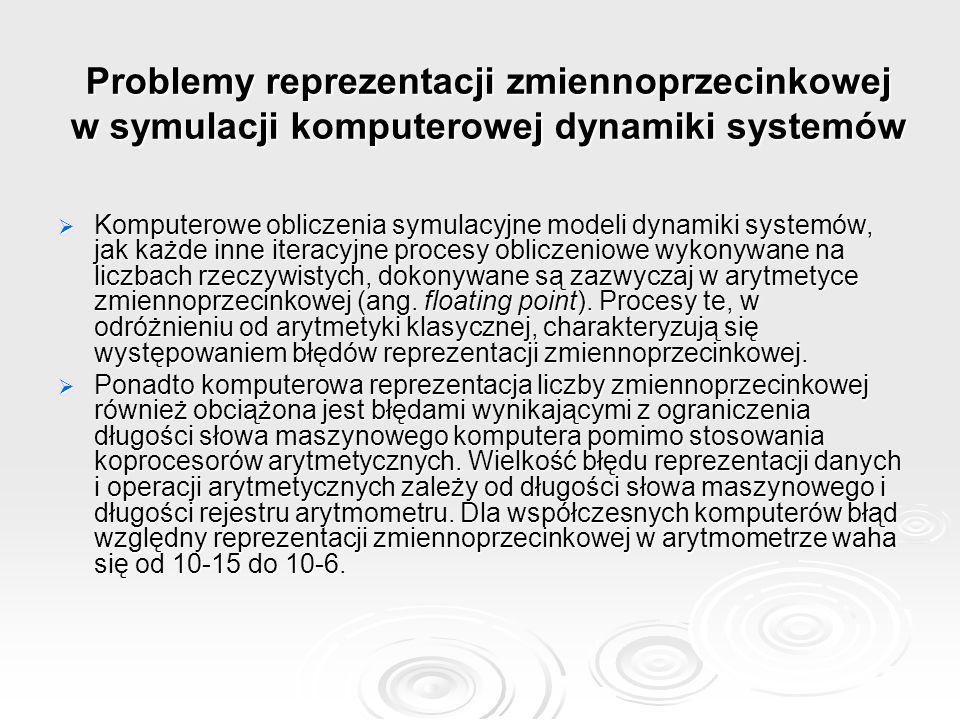 Problemy reprezentacji zmiennoprzecinkowej w symulacji komputerowej dynamiki systemów Komputerowe obliczenia symulacyjne modeli dynamiki systemów, jak