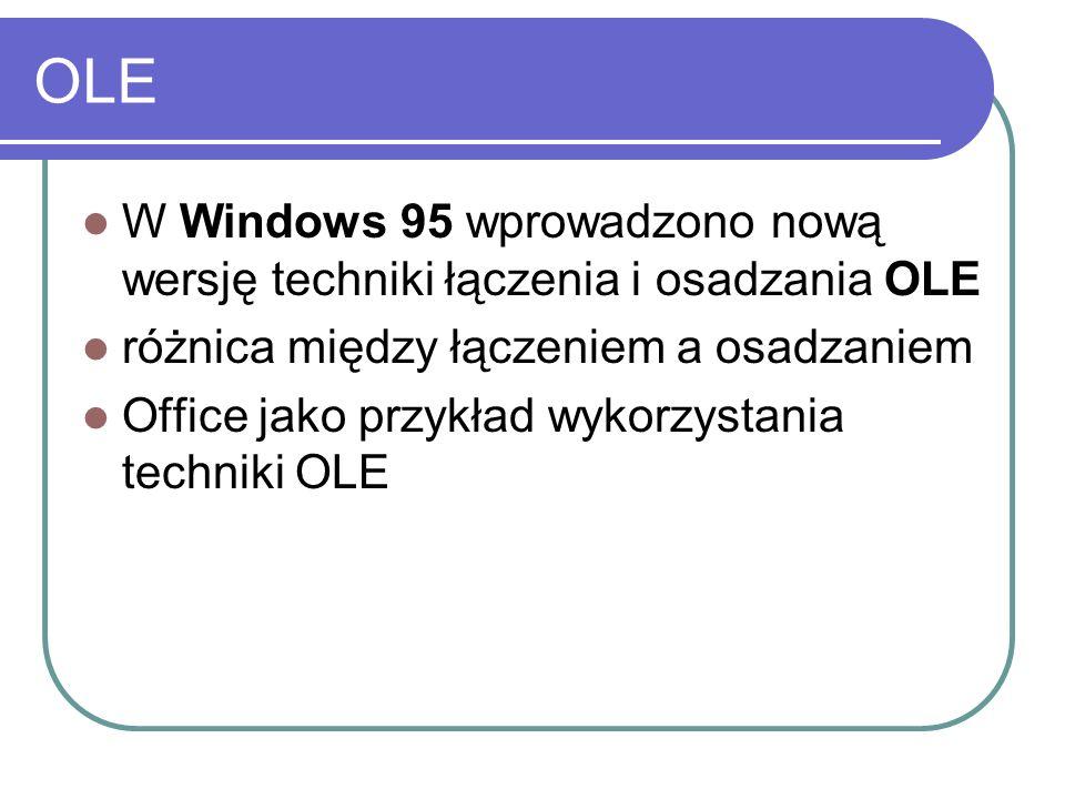 OLE W Windows 95 wprowadzono nową wersję techniki łączenia i osadzania OLE różnica między łączeniem a osadzaniem Office jako przykład wykorzystania techniki OLE