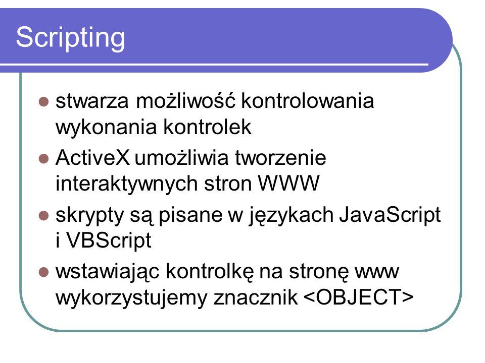 Scripting stwarza możliwość kontrolowania wykonania kontrolek ActiveX umożliwia tworzenie interaktywnych stron WWW skrypty są pisane w językach JavaSc