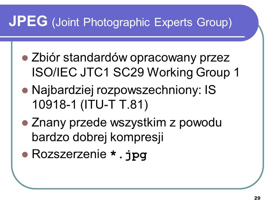 29 JPEG (Joint Photographic Experts Group) Zbiór standardów opracowany przez ISO/IEC JTC1 SC29 Working Group 1 Najbardziej rozpowszechniony: IS 10918-