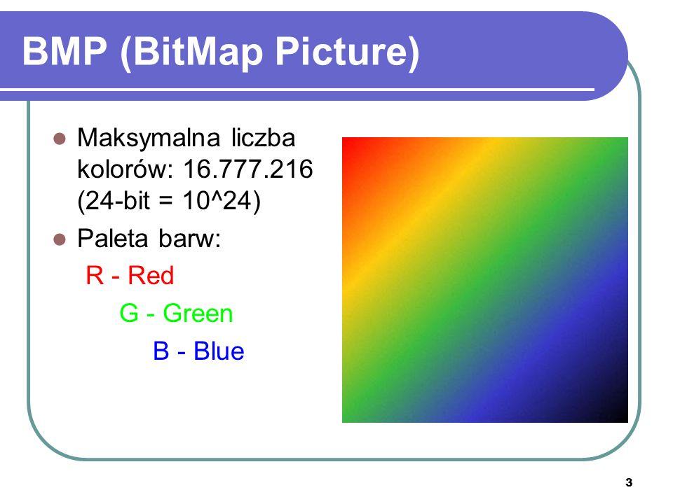 3 BMP (BitMap Picture) Maksymalna liczba kolorów: 16.777.216 (24-bit = 10^24) Paleta barw: R - Red G - Green B - Blue