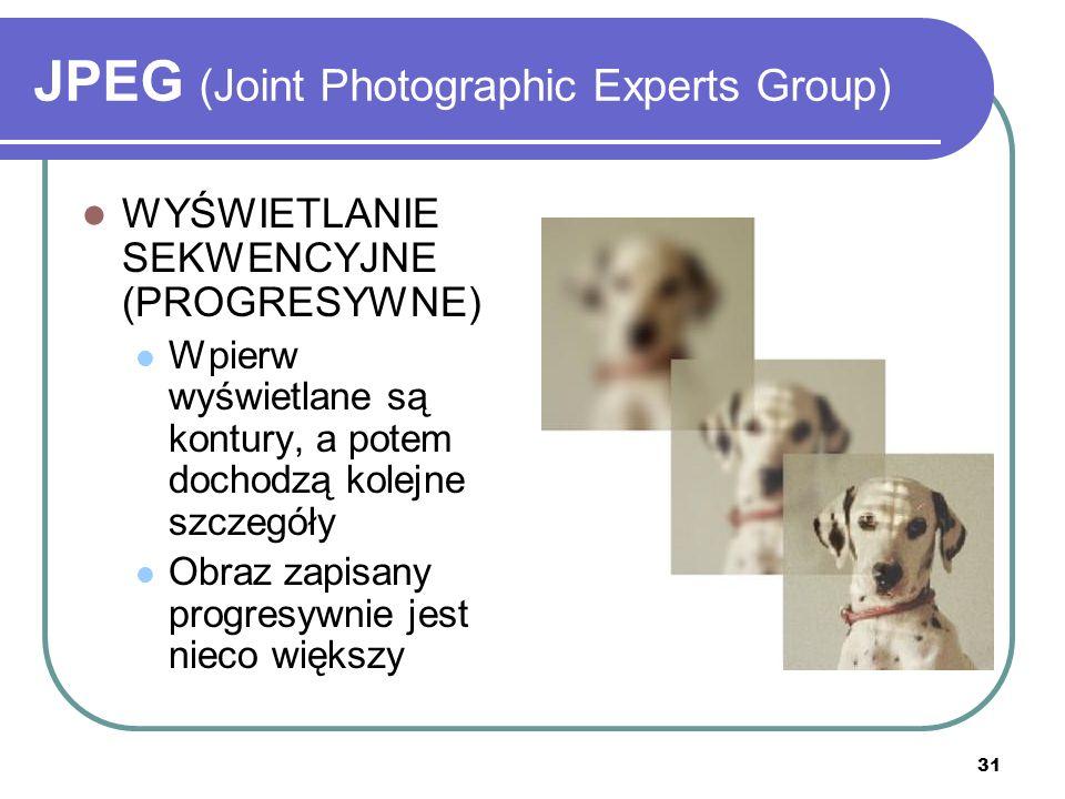 31 JPEG (Joint Photographic Experts Group) WYŚWIETLANIE SEKWENCYJNE (PROGRESYWNE) Wpierw wyświetlane są kontury, a potem dochodzą kolejne szczegóły Ob