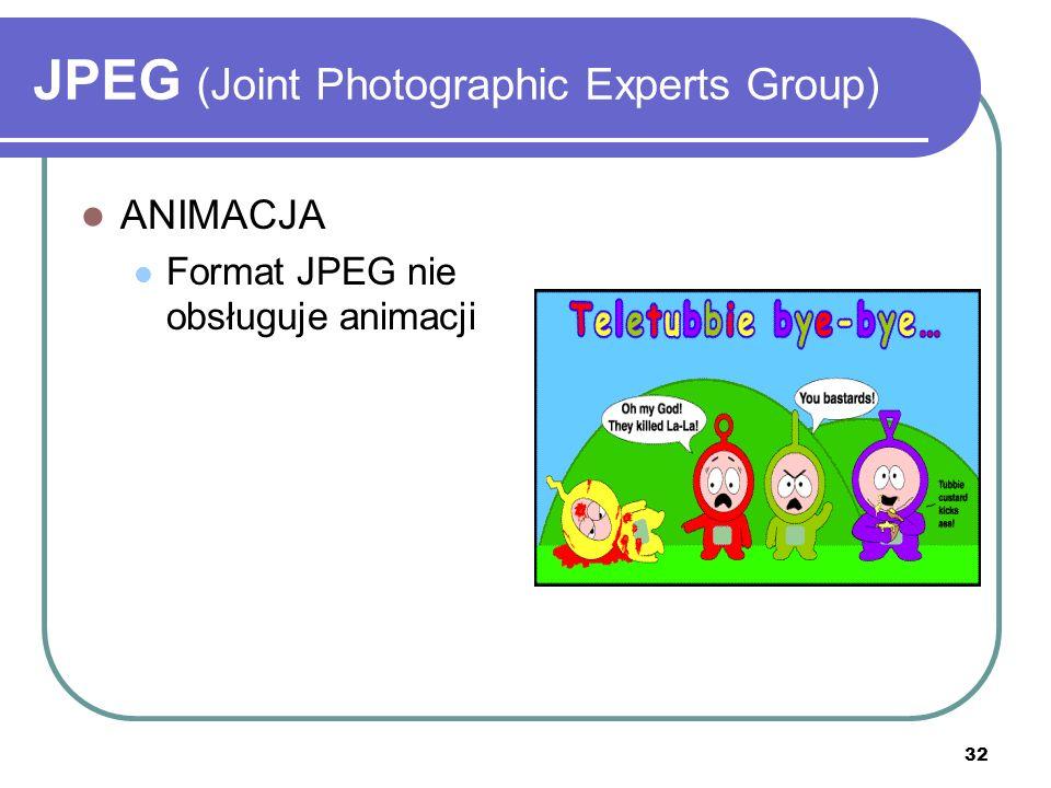 32 JPEG (Joint Photographic Experts Group) ANIMACJA Format JPEG nie obsługuje animacji