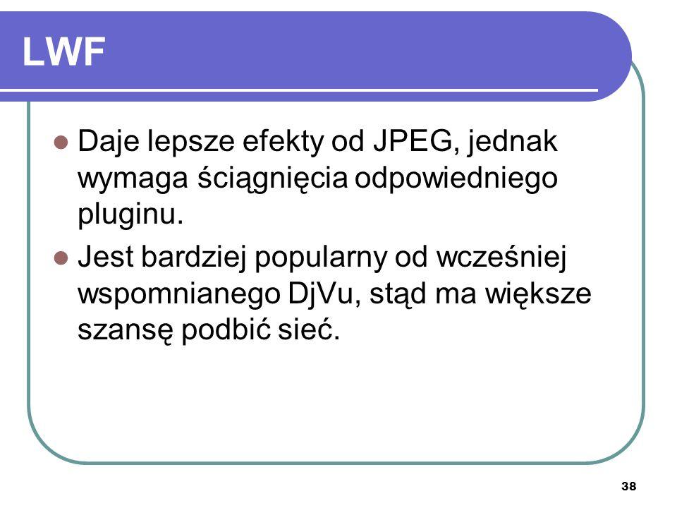 38 LWF Daje lepsze efekty od JPEG, jednak wymaga ściągnięcia odpowiedniego pluginu. Jest bardziej popularny od wcześniej wspomnianego DjVu, stąd ma wi