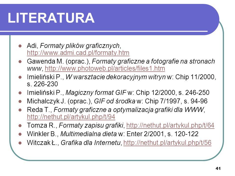41 LITERATURA Adi, Formaty plików graficznych, http://www.admi.cad.pl/formaty.htm http://www.admi.cad.pl/formaty.htm Gawenda M. (oprac.), Formaty graf