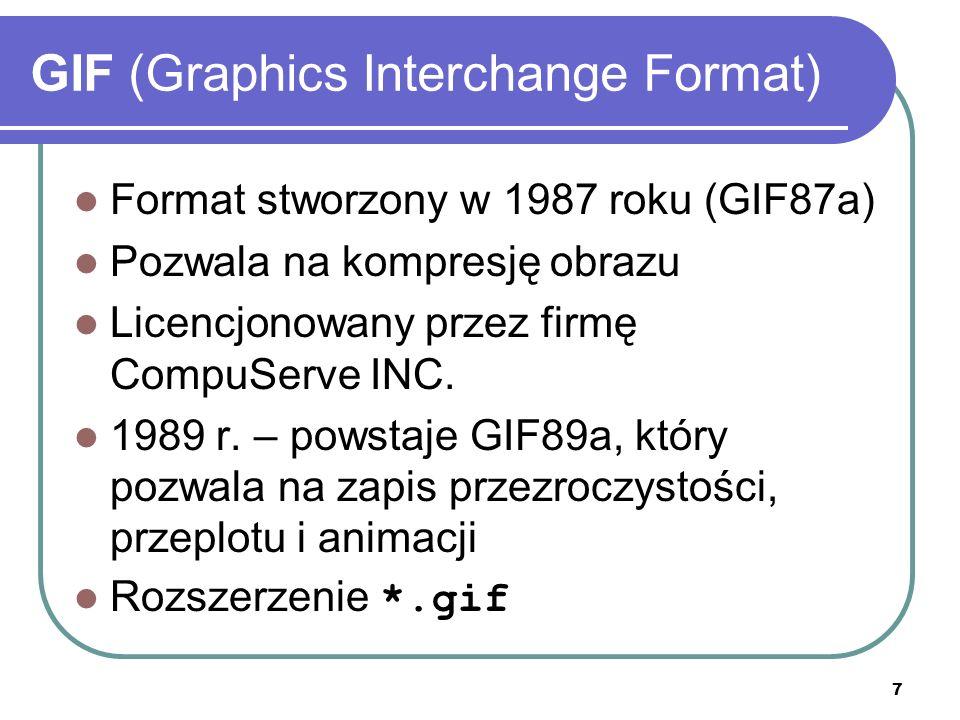 7 GIF (Graphics Interchange Format) Format stworzony w 1987 roku (GIF87a) Pozwala na kompresję obrazu Licencjonowany przez firmę CompuServe INC. 1989
