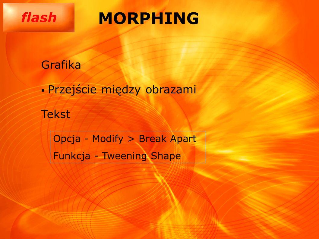 flash MORPHING Grafika Przejście między obrazami Tekst Opcja - Modify > Break Apart Funkcja - Tweening Shape