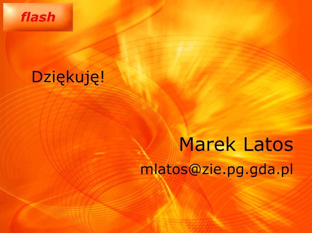 flash Dziękuję! Marek Latos mlatos@zie.pg.gda.pl