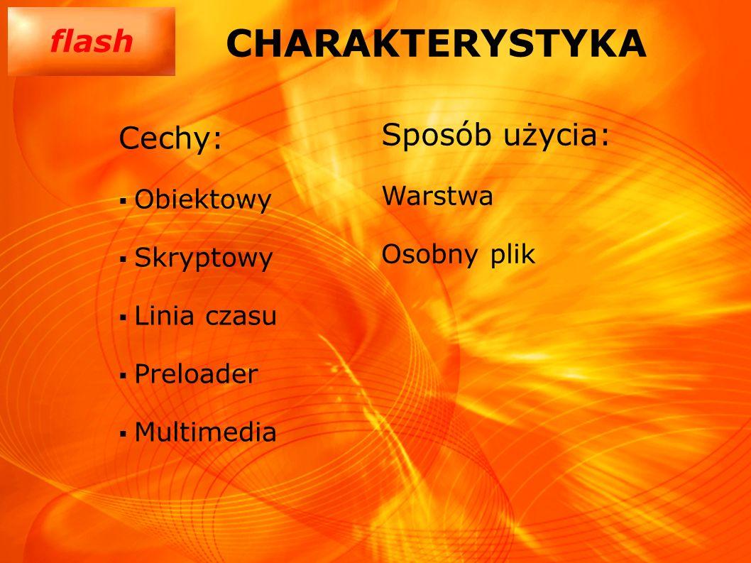 flash CHARAKTERYSTYKA Cechy: Obiektowy Skryptowy Linia czasu Preloader Multimedia Sposób użycia: Warstwa Osobny plik