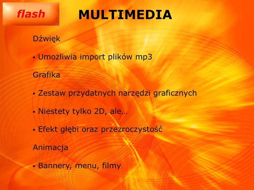 flash MULTIMEDIA Dźwięk Umożliwia import plików mp3 Grafika Zestaw przydatnych narzędzi graficznych Niestety tylko 2D, ale… Efekt głębi oraz przezrocz