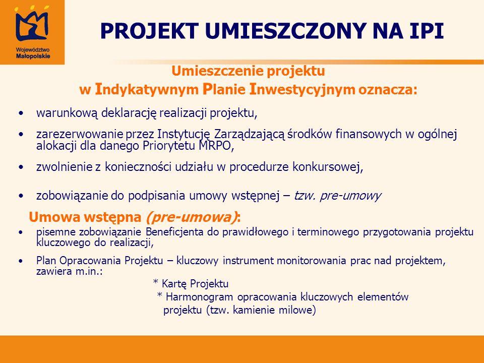 PROJEKT UMIESZCZONY NA IPI Umieszczenie projektu w I ndykatywnym P lanie I nwestycyjnym oznacza: warunkową deklarację realizacji projektu, zarezerwowa