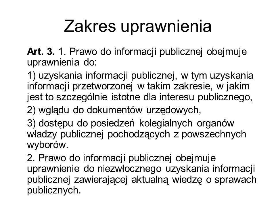 Zakres uprawnienia Art. 3. 1. Prawo do informacji publicznej obejmuje uprawnienia do: 1) uzyskania informacji publicznej, w tym uzyskania informacji p
