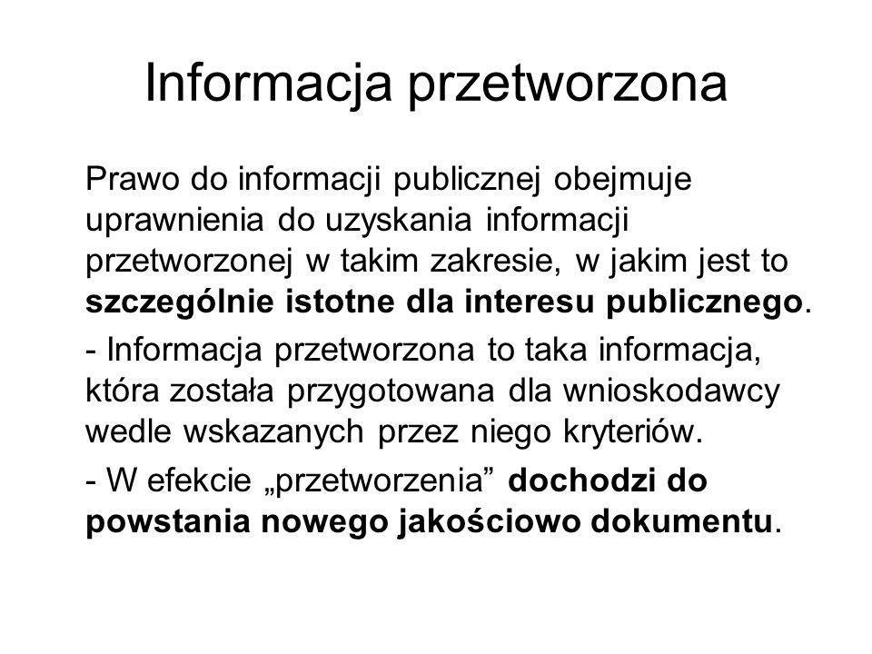 Informacja przetworzona Prawo do informacji publicznej obejmuje uprawnienia do uzyskania informacji przetworzonej w takim zakresie, w jakim jest to sz