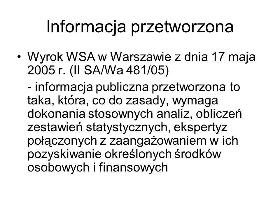 Informacja przetworzona Wyrok WSA w Warszawie z dnia 17 maja 2005 r. (II SA/Wa 481/05) - informacja publiczna przetworzona to taka, która, co do zasad
