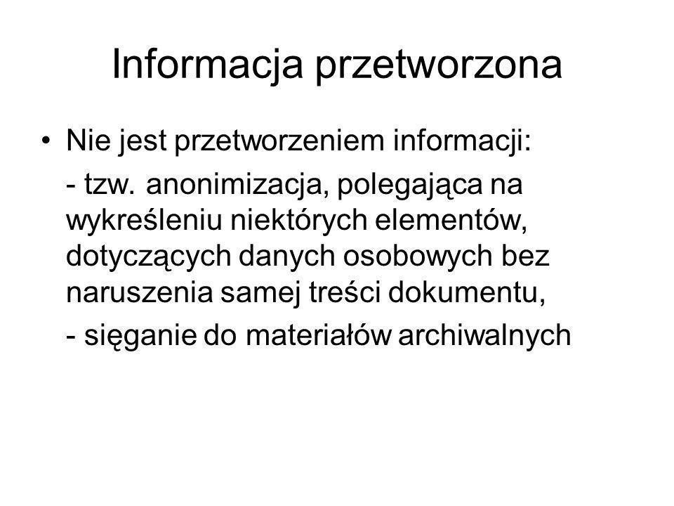 Informacja przetworzona Nie jest przetworzeniem informacji: - tzw. anonimizacja, polegająca na wykreśleniu niektórych elementów, dotyczących danych os