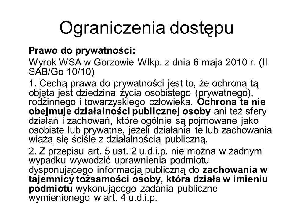 Ograniczenia dostępu Prawo do prywatności: Wyrok WSA w Gorzowie Wlkp. z dnia 6 maja 2010 r. (II SAB/Go 10/10) 1. Cechą prawa do prywatności jest to, ż