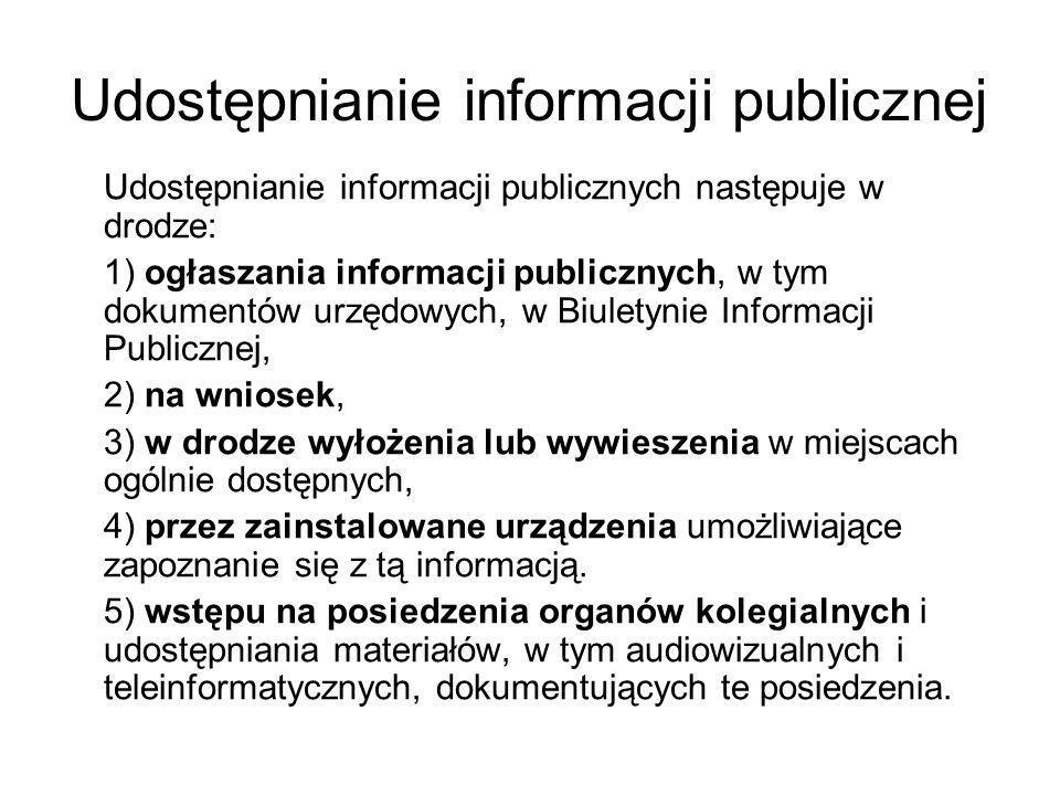 Udostępnianie informacji publicznej Udostępnianie informacji publicznych następuje w drodze: 1) ogłaszania informacji publicznych, w tym dokumentów ur
