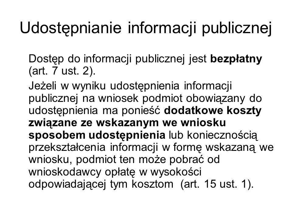 Udostępnianie informacji publicznej Dostęp do informacji publicznej jest bezpłatny (art. 7 ust. 2). Jeżeli w wyniku udostępnienia informacji publiczne