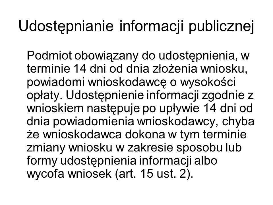 Udostępnianie informacji publicznej Podmiot obowiązany do udostępnienia, w terminie 14 dni od dnia złożenia wniosku, powiadomi wnioskodawcę o wysokośc