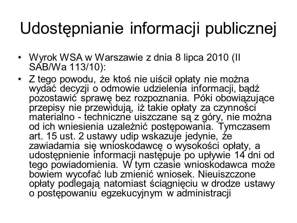 Udostępnianie informacji publicznej Wyrok WSA w Warszawie z dnia 8 lipca 2010 (II SAB/Wa 113/10): Z tego powodu, że ktoś nie uiścił opłaty nie można w