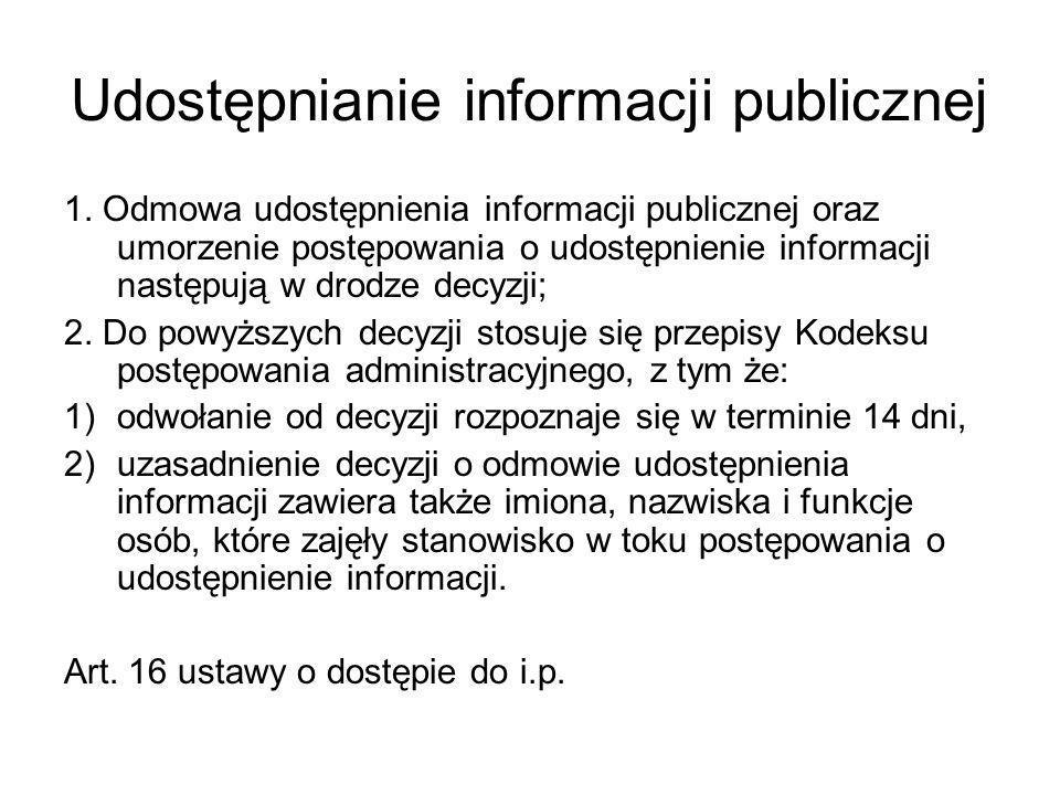 Udostępnianie informacji publicznej 1. Odmowa udostępnienia informacji publicznej oraz umorzenie postępowania o udostępnienie informacji następują w d