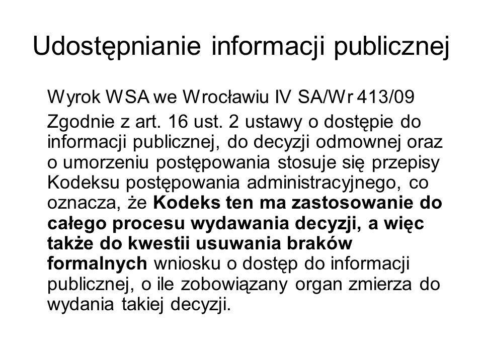 Udostępnianie informacji publicznej Wyrok WSA we Wrocławiu IV SA/Wr 413/09 Zgodnie z art. 16 ust. 2 ustawy o dostępie do informacji publicznej, do dec