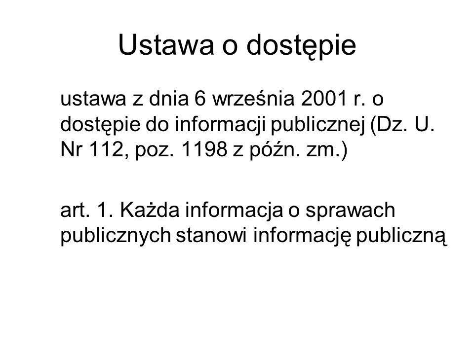 Ustawa o dostępie ustawa z dnia 6 września 2001 r. o dostępie do informacji publicznej (Dz. U. Nr 112, poz. 1198 z późn. zm.) art. 1. Każda informacja