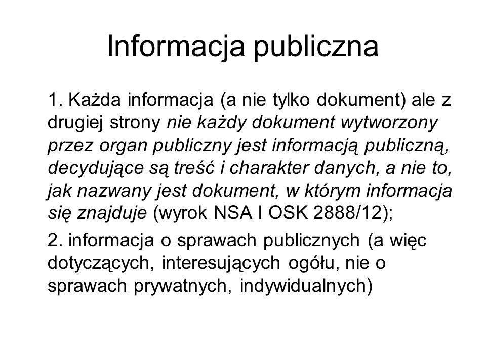 Informacja publiczna 1. Każda informacja (a nie tylko dokument) ale z drugiej strony nie każdy dokument wytworzony przez organ publiczny jest informac