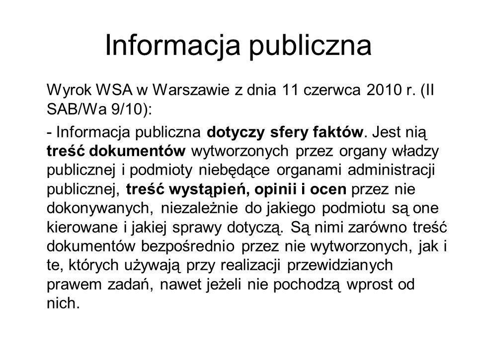 Informacja publiczna Wyrok WSA w Warszawie z dnia 11 czerwca 2010 r. (II SAB/Wa 9/10): - Informacja publiczna dotyczy sfery faktów. Jest nią treść dok