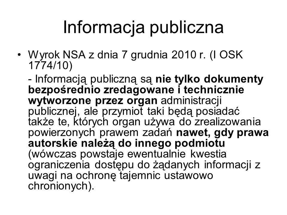 Informacja publiczna Wyrok NSA z dnia 7 grudnia 2010 r. (I OSK 1774/10) - Informacją publiczną są nie tylko dokumenty bezpośrednio zredagowane i techn