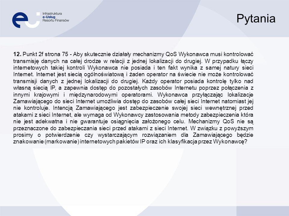 Pytania 12. Punkt 2f strona 75 - Aby skutecznie działały mechanizmy QoS Wykonawca musi kontrolować transmisję danych na całej drodze w relacji z jedne