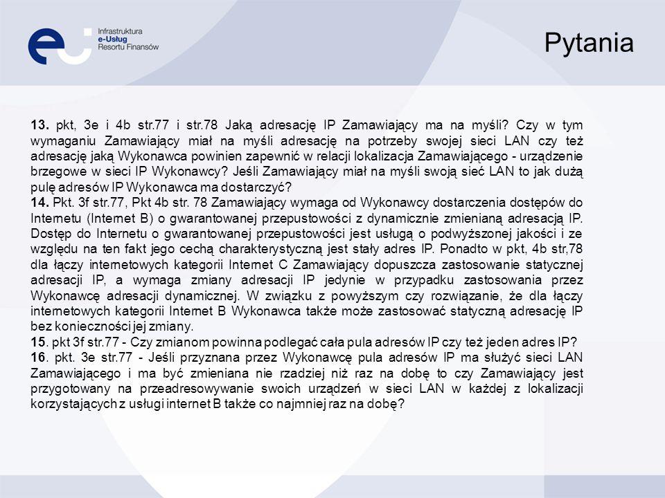 Pytania 13. pkt, 3e i 4b str.77 i str.78 Jaką adresację IP Zamawiający ma na myśli? Czy w tym wymaganiu Zamawiający miał na myśli adresację na potrzeb