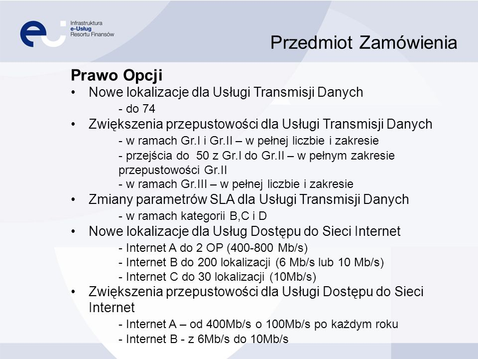 Przedmiot Zamówienia Prawo Opcji Nowe lokalizacje dla Usługi Transmisji Danych - do 74 Zwiększenia przepustowości dla Usługi Transmisji Danych - w ram