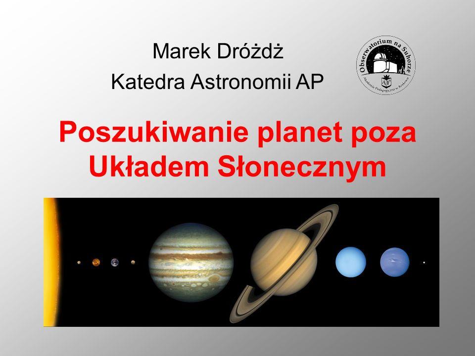 Zagadnienia Definicja planety Metody poszukiwania planet pozasłonecznych Mikrosoczewkowanie grawitacyjne, OGLE niedawno odkryta planeta Gliese 581c Przyszłościowe projekty badawcze