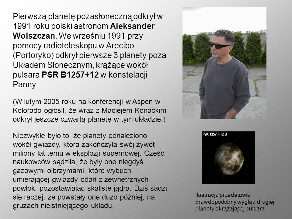 Pierwszą planetę pozasłoneczną odkrył w 1991 roku polski astronom Aleksander Wolszczan. We wrześniu 1991 przy pomocy radioteleskopu w Arecibo (Portory