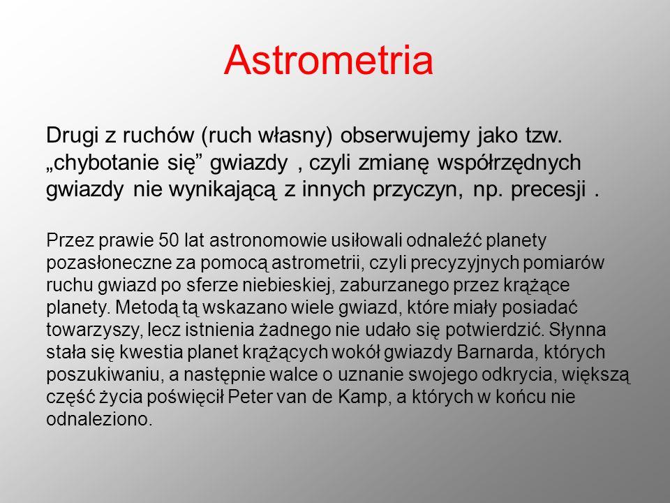Astrometria Drugi z ruchów (ruch własny) obserwujemy jako tzw. chybotanie się gwiazdy, czyli zmianę współrzędnych gwiazdy nie wynikającą z innych przy