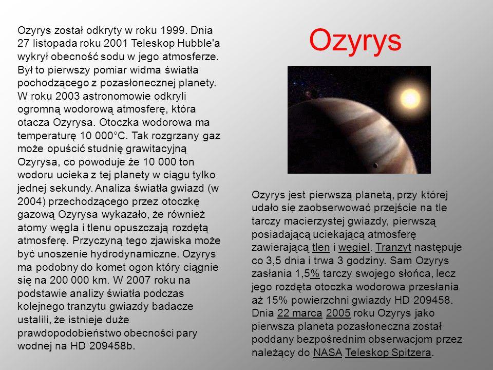 Ozyrys Ozyrys został odkryty w roku 1999. Dnia 27 listopada roku 2001 Teleskop Hubble'a wykrył obecność sodu w jego atmosferze. Był to pierwszy pomiar