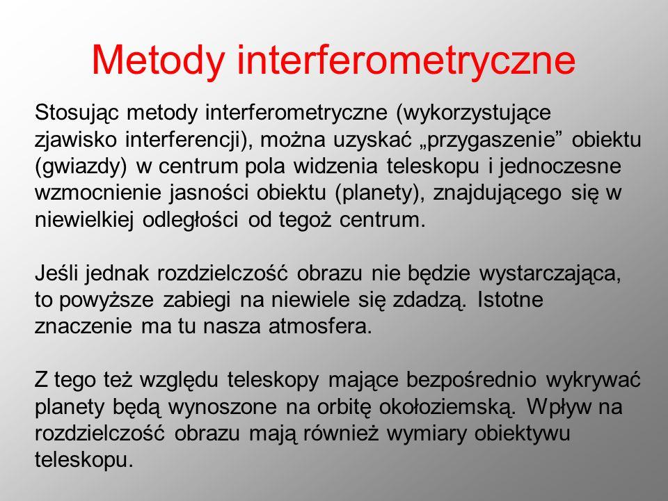 Metody interferometryczne Stosując metody interferometryczne (wykorzystujące zjawisko interferencji), można uzyskać przygaszenie obiektu (gwiazdy) w c