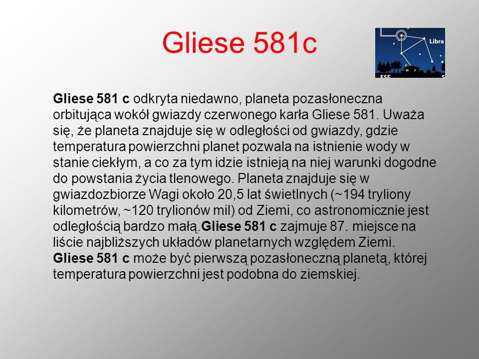 Gliese 581c Gliese 581 c odkryta niedawno, planeta pozasłoneczna orbitująca wokół gwiazdy czerwonego karła Gliese 581. Uważa się, że planeta znajduje