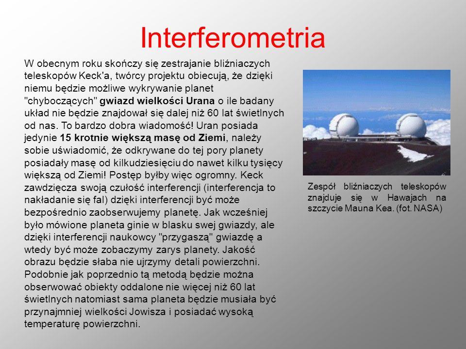 Interferometria W obecnym roku skończy się zestrajanie bliźniaczych teleskopów Keck'a, twórcy projektu obiecują, że dzięki niemu będzie możliwe wykryw
