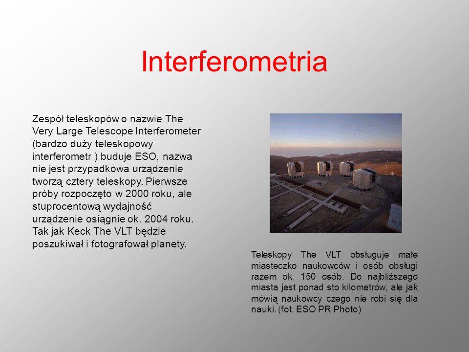 Interferometria Zespół teleskopów o nazwie The Very Large Telescope Interferometer (bardzo duży teleskopowy interferometr ) buduje ESO, nazwa nie jest