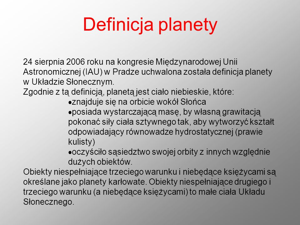 Definicja planety 24 sierpnia 2006 roku na kongresie Międzynarodowej Unii Astronomicznej (IAU) w Pradze uchwalona została definicja planety w Układzie
