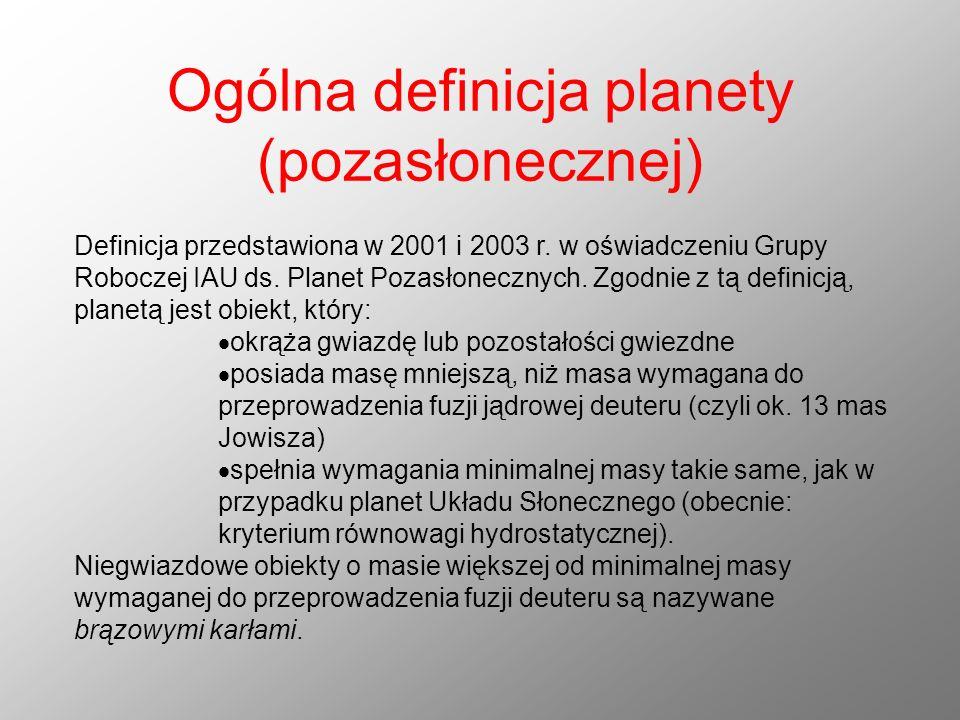 Ogólna definicja planety (pozasłonecznej) Definicja przedstawiona w 2001 i 2003 r. w oświadczeniu Grupy Roboczej IAU ds. Planet Pozasłonecznych. Zgodn