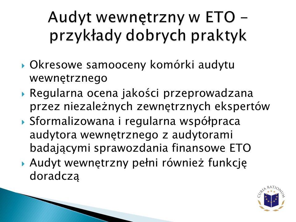 Okresowe samooceny komórki audytu wewnętrznego Regularna ocena jakości przeprowadzana przez niezależnych zewnętrznych ekspertów Sformalizowana i regularna współpraca audytora wewnętrznego z audytorami badającymi sprawozdania finansowe ETO Audyt wewnętrzny pełni również funkcję doradczą