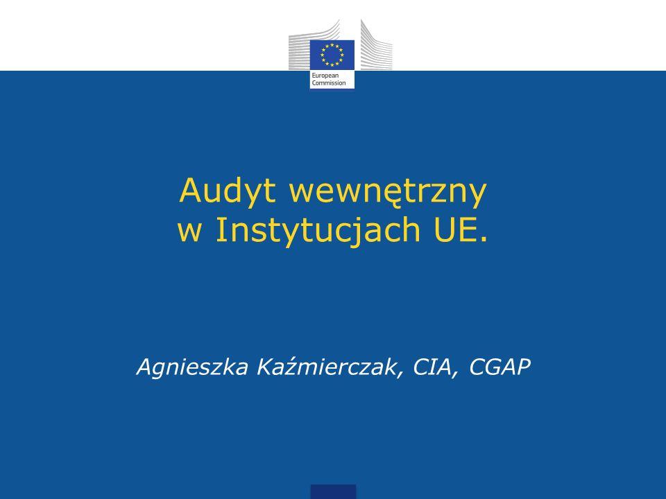 Audyt wewnętrzny w Instytucjach UE. Agnieszka Kaźmierczak, CIA, CGAP