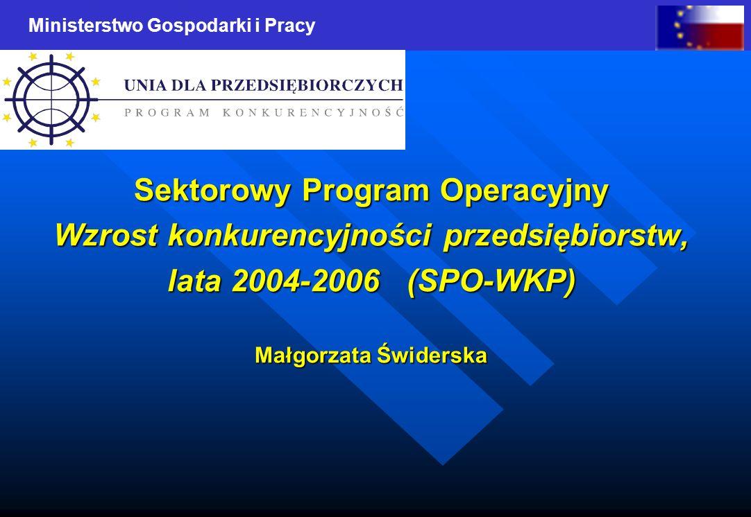 Ministerstwo Gospodarki i Pracy Sektorowy Program Operacyjny Wzrost konkurencyjności przedsiębiorstw, lata 2004-2006 (SPO-WKP) Małgorzata Świderska