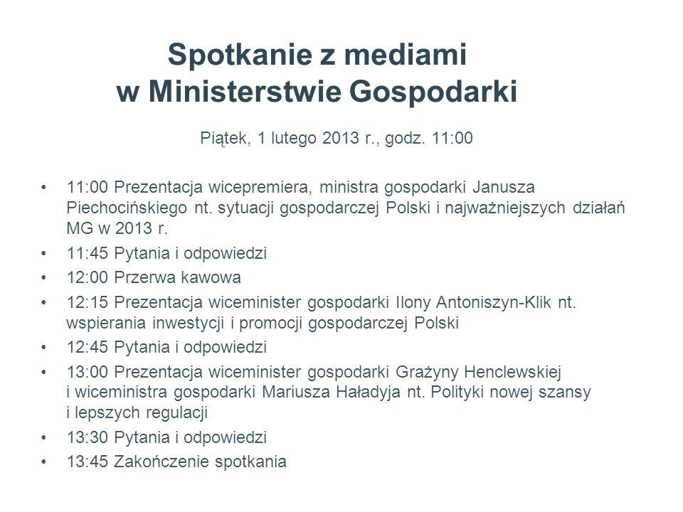 Spotkanie z mediami w Ministerstwie Gospodarki Piątek, 1 lutego 2013 r., godz. 11:00 11:00 Prezentacja wicepremiera, ministra gospodarki Janusza Piech