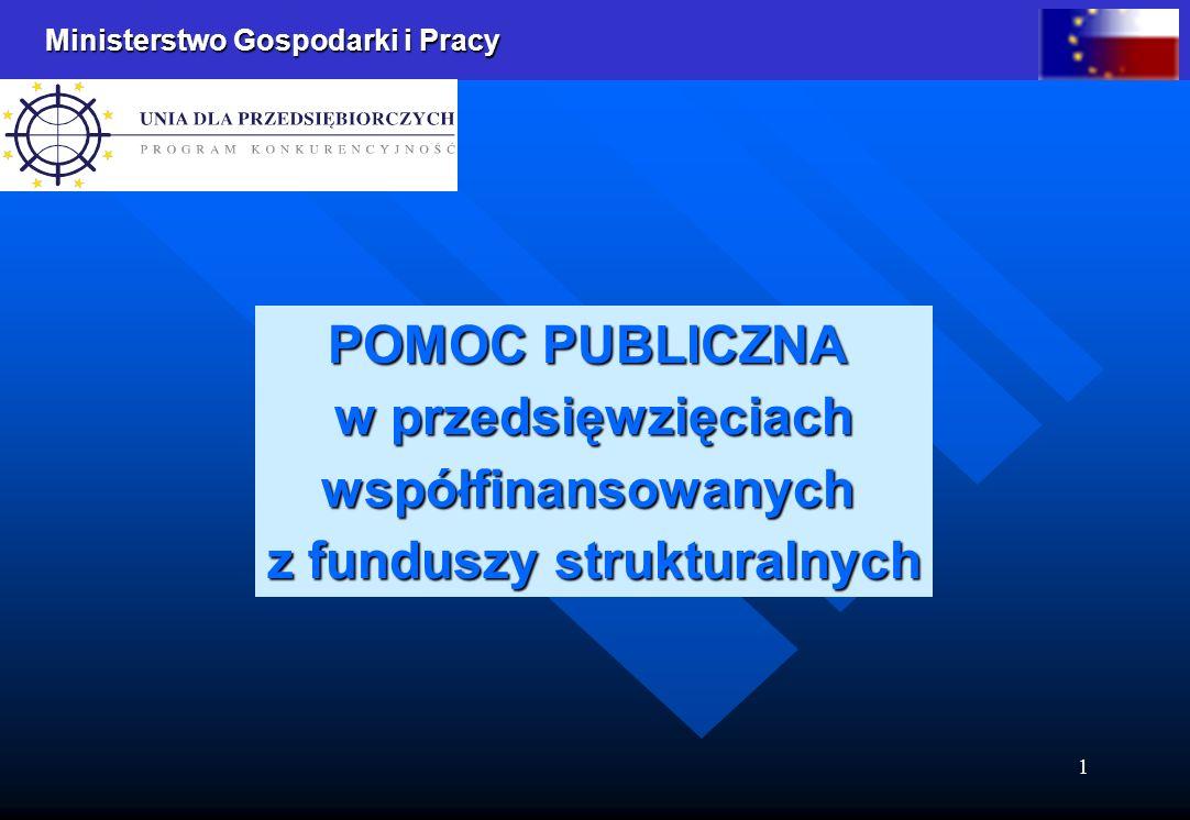 Ministerstwo Gospodarki i Pracy 1 POMOC PUBLICZNA w przedsięwzięciach współfinansowanych z funduszy strukturalnych