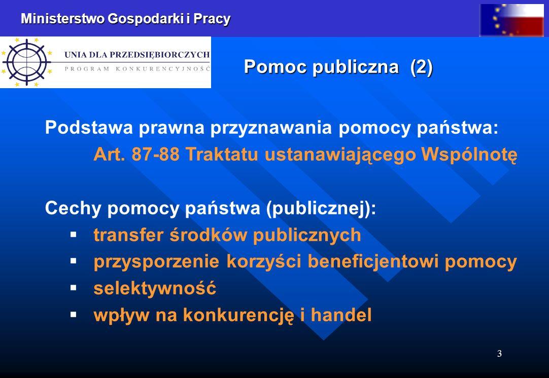 Ministerstwo Gospodarki i Pracy 3 Pomoc publiczna (2) Podstawa prawna przyznawania pomocy państwa: Art. 87-88 Traktatu ustanawiającego Wspólnotę Cechy