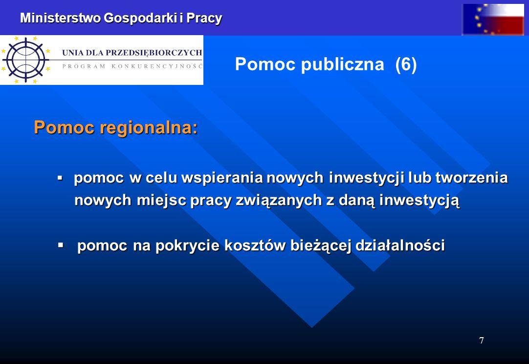 Ministerstwo Gospodarki i Pracy 7 Pomoc publiczna (6) Pomoc regionalna: pomoc w celu wspierania nowych inwestycji lub tworzenia pomoc w celu wspierani